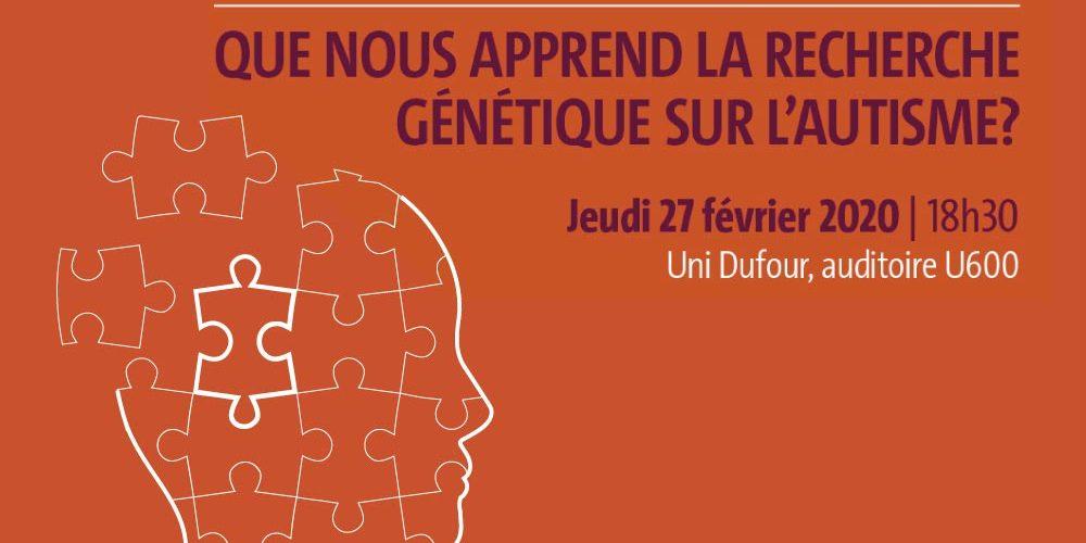 """27 février 2020: """"Que nous apprend la recherche génétique sur l'autisme?"""""""